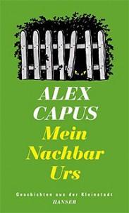 Alex Capus: Mein Nachbar Urs