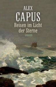 Alex Capus: Reisen im Licht der Sterne